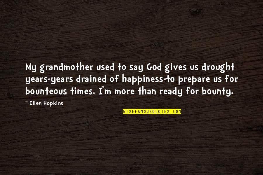 Drained Quotes By Ellen Hopkins: My grandmother used to say God gives us