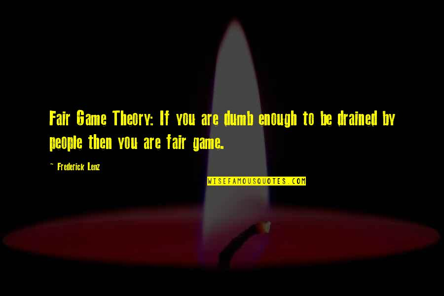 Drained Quotes By Frederick Lenz: Fair Game Theory: If you are dumb enough
