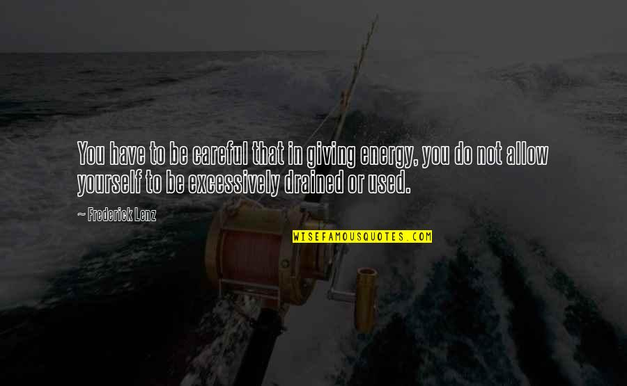 Drained Quotes By Frederick Lenz: You have to be careful that in giving