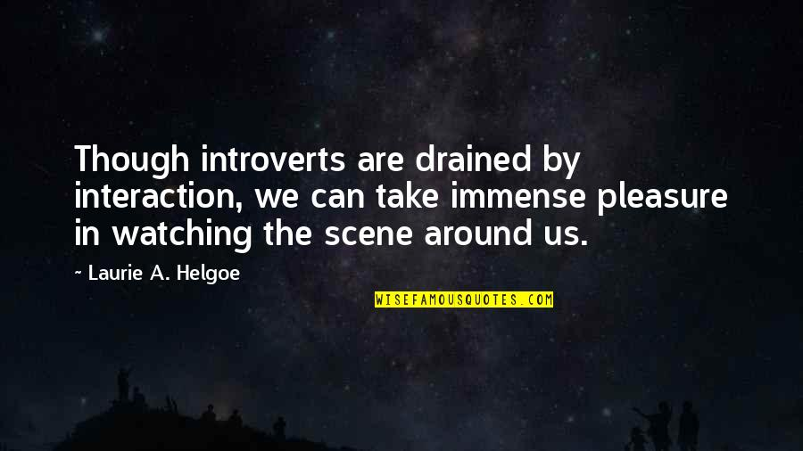 Drained Quotes By Laurie A. Helgoe: Though introverts are drained by interaction, we can