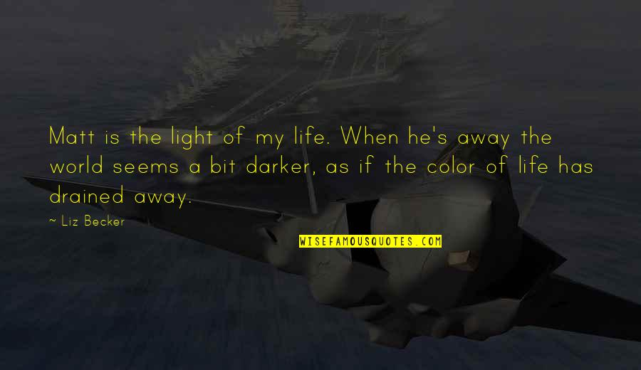 Drained Quotes By Liz Becker: Matt is the light of my life. When