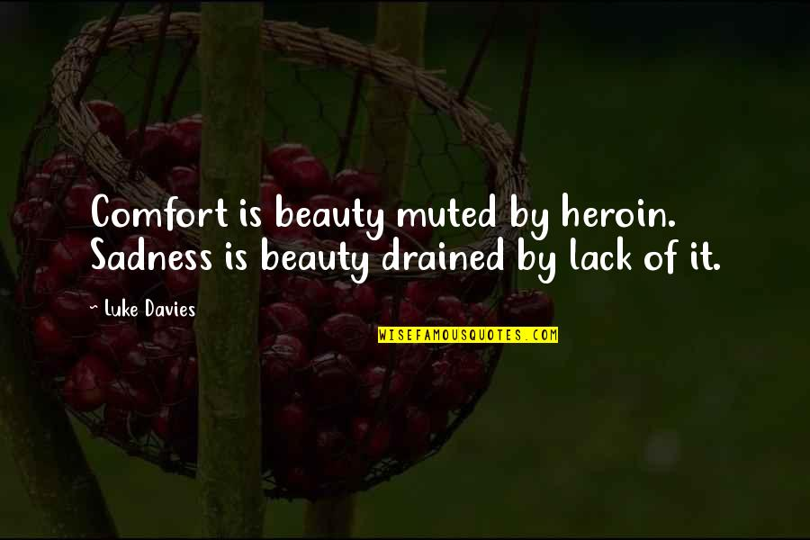 Drained Quotes By Luke Davies: Comfort is beauty muted by heroin. Sadness is