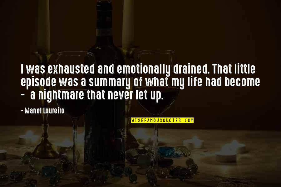 Drained Quotes By Manel Loureiro: I was exhausted and emotionally drained. That little