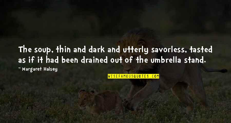 Drained Quotes By Margaret Halsey: The soup, thin and dark and utterly savorless,