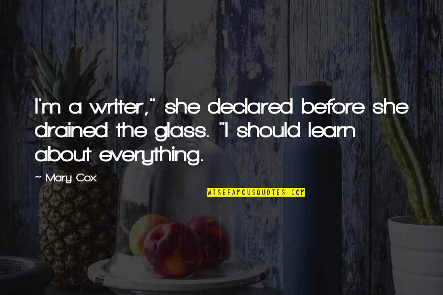 """Drained Quotes By Mary Cox: I'm a writer,"""" she declared before she drained"""