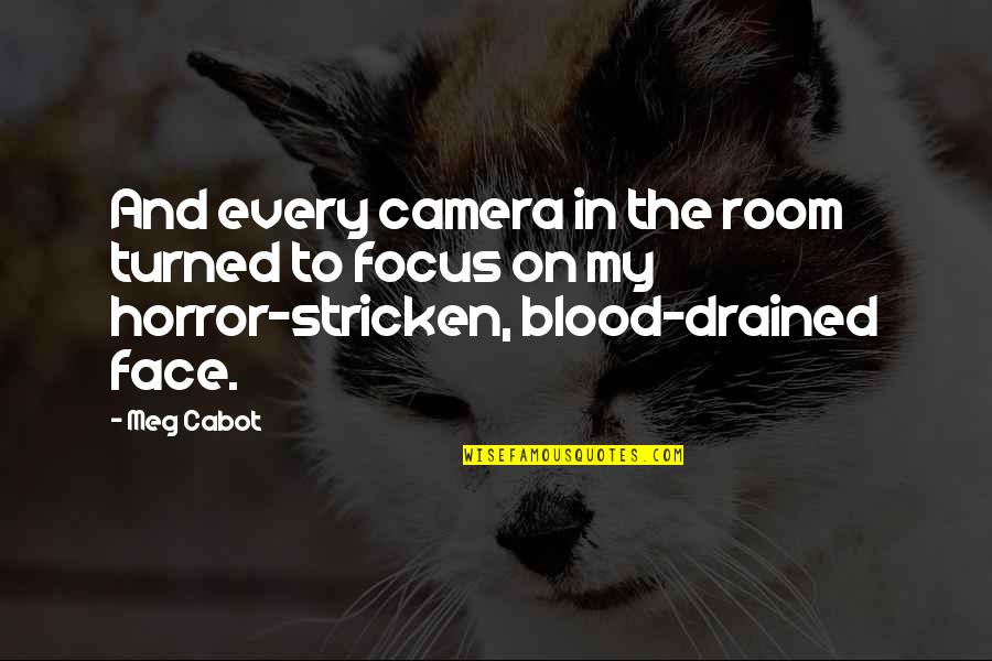 Drained Quotes By Meg Cabot: And every camera in the room turned to