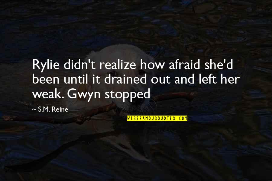 Drained Quotes By S.M. Reine: Rylie didn't realize how afraid she'd been until