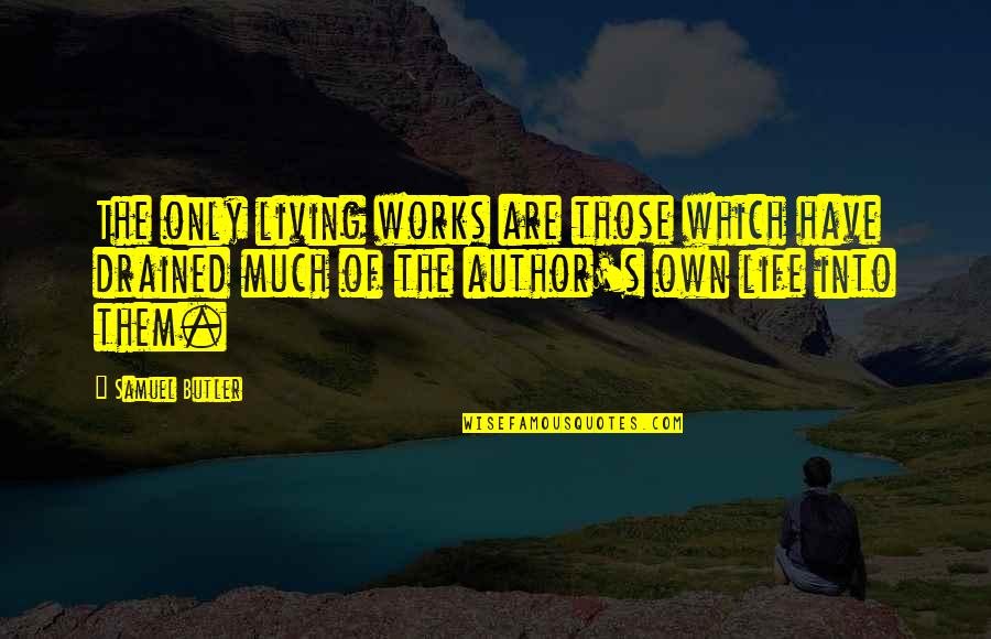 Drained Quotes By Samuel Butler: The only living works are those which have