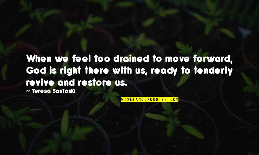 Drained Quotes By Teresa Santoski: When we feel too drained to move forward,