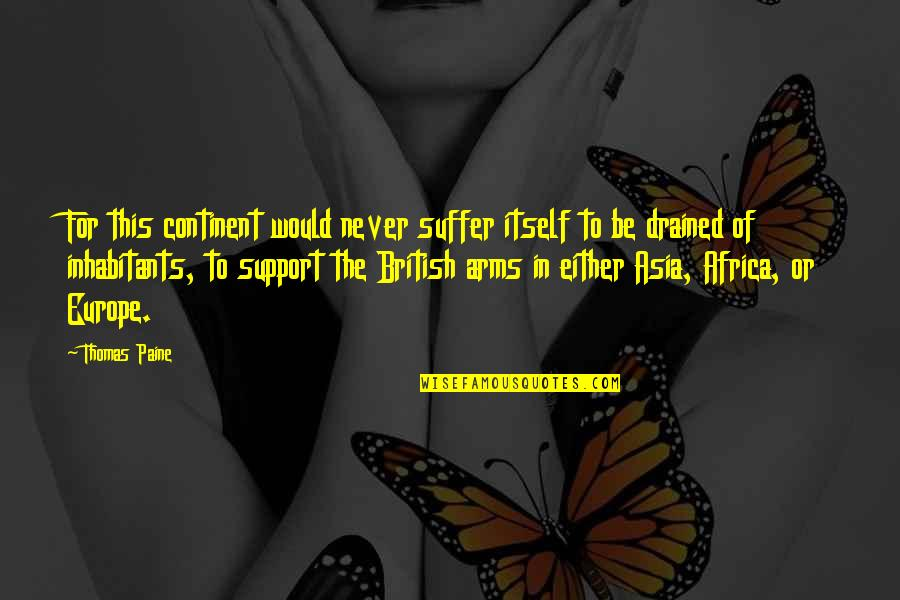 Drained Quotes By Thomas Paine: For this continent would never suffer itself to