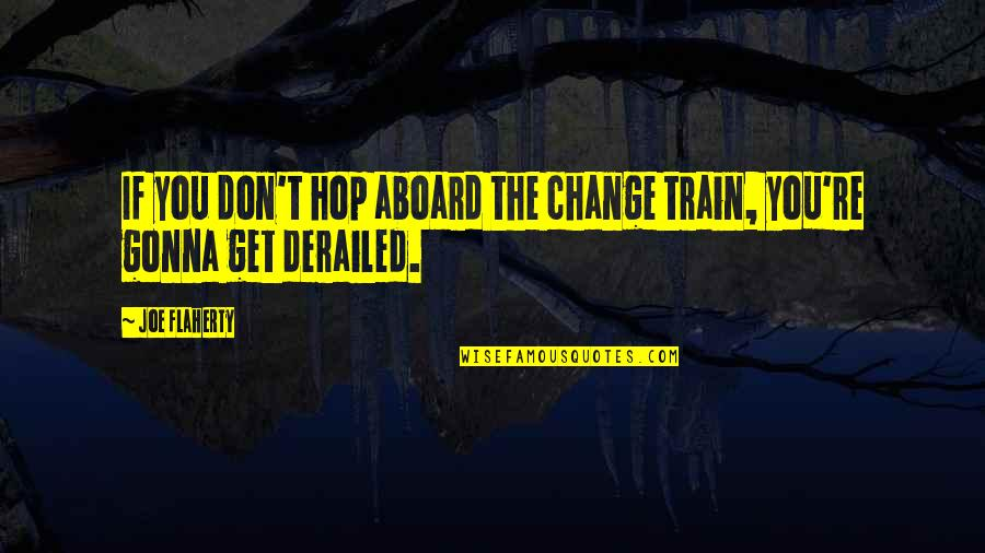 Drake And Josh Alien Invasion Quotes By Joe Flaherty: If you don't hop aboard the change train,