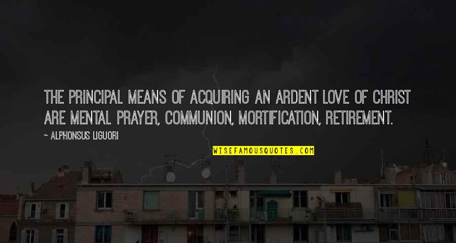 Drake Cameras Quotes By Alphonsus Liguori: The principal means of acquiring an ardent love