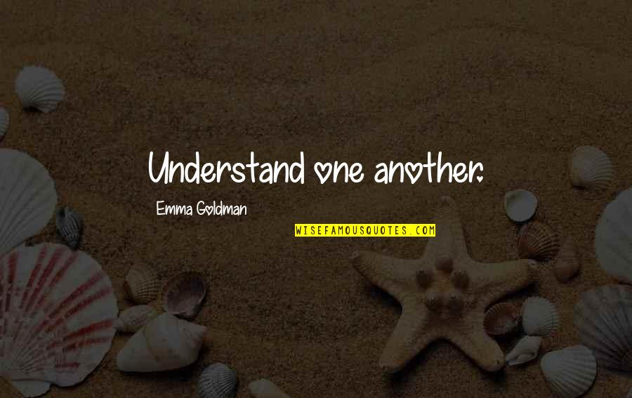 Drake Cameras Quotes By Emma Goldman: Understand one another.