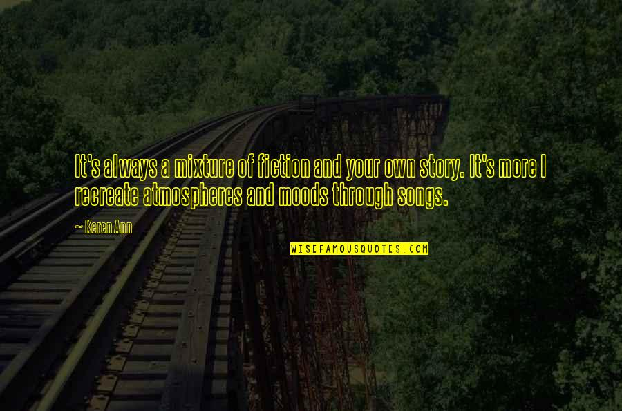 Drake Cameras Quotes By Keren Ann: It's always a mixture of fiction and your