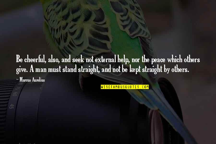 Drake Cameras Quotes By Marcus Aurelius: Be cheerful, also, and seek not external help,