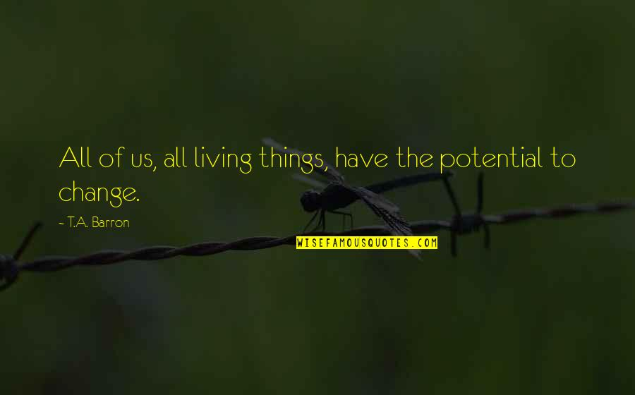 Drake Cameras Quotes By T.A. Barron: All of us, all living things, have the