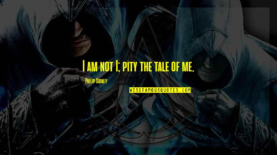 Drake Equation Quotes By Philip Sidney: I am not I; pity the tale of