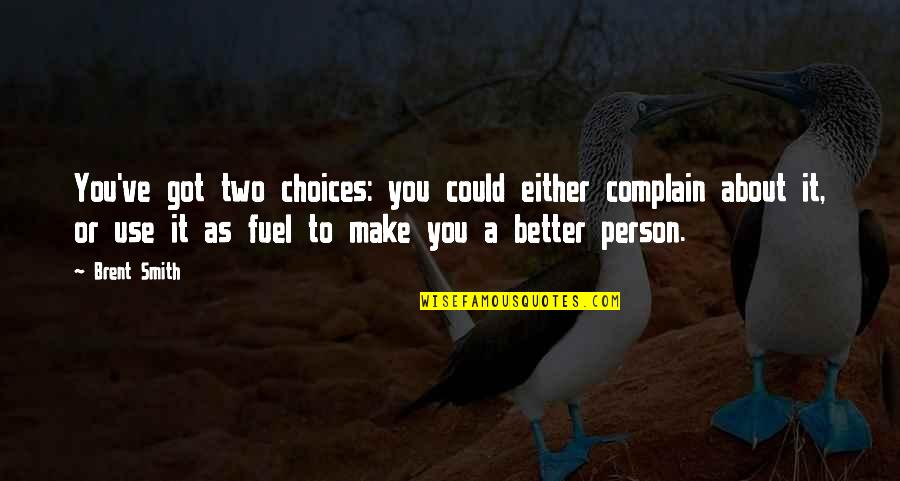 Drake Heartbreaks Quotes By Brent Smith: You've got two choices: you could either complain