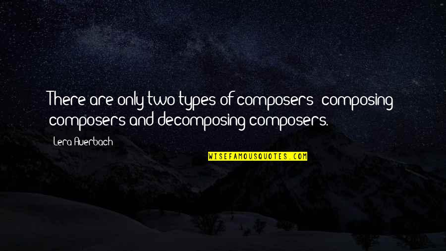 Drake Heartbreaks Quotes By Lera Auerbach: There are only two types of composers: composing