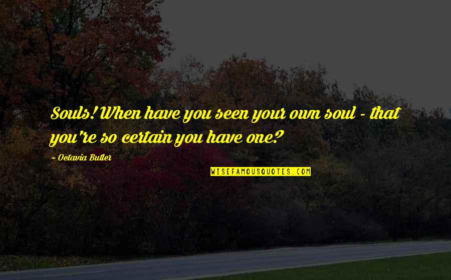 Drake Heartbreaks Quotes By Octavia Butler: Souls! When have you seen your own soul