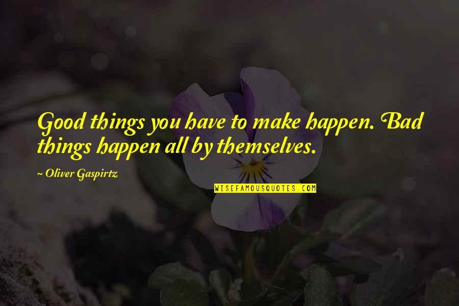 Drake Heartbreaks Quotes By Oliver Gaspirtz: Good things you have to make happen. Bad