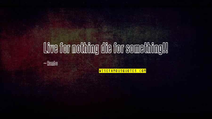 Drake Heartbreaks Quotes By Rambo: Live for nothing die for something!!