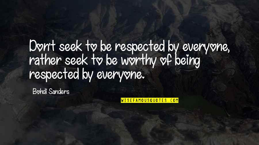 Drake We're Going Home Quotes By Bohdi Sanders: Don't seek to be respected by everyone, rather