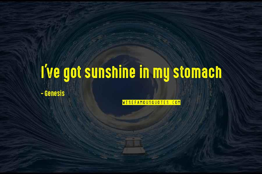Drake We're Going Home Quotes By Genesis: I've got sunshine in my stomach