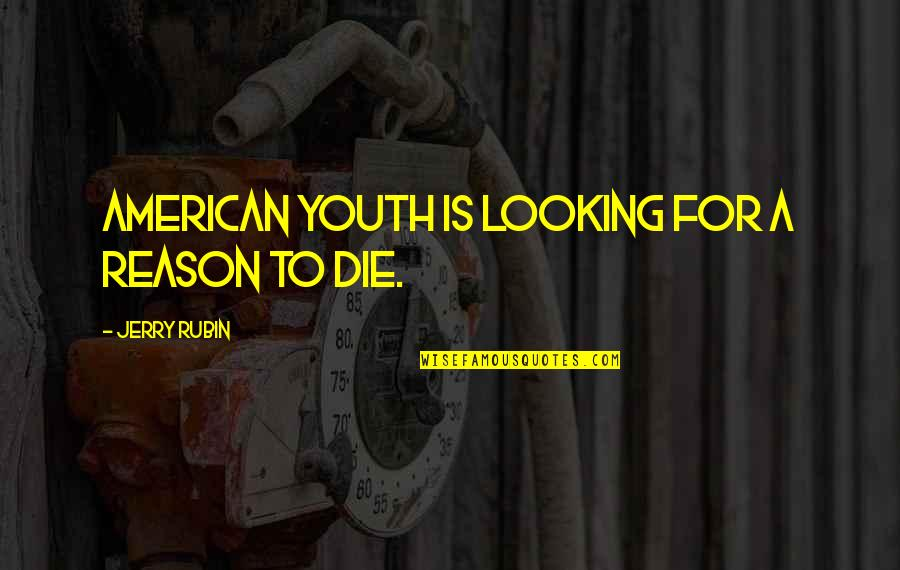 Drake We're Going Home Quotes By Jerry Rubin: American youth is looking for a reason to