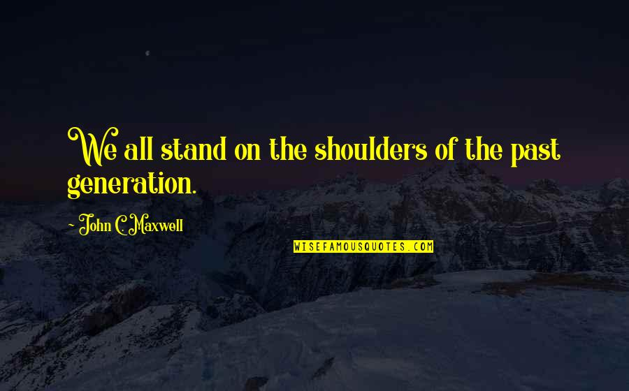 Drake We're Going Home Quotes By John C. Maxwell: We all stand on the shoulders of the
