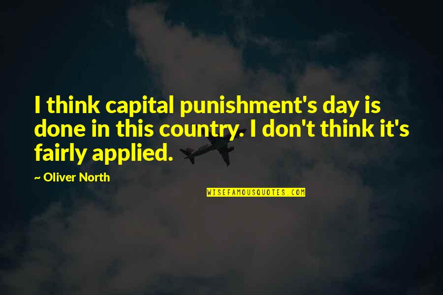 Drake We're Going Home Quotes By Oliver North: I think capital punishment's day is done in