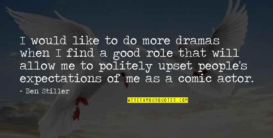 Dramas Quotes By Ben Stiller: I would like to do more dramas when