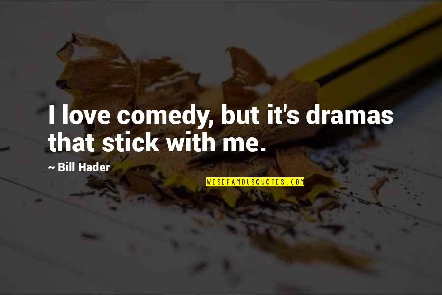 Dramas Quotes By Bill Hader: I love comedy, but it's dramas that stick