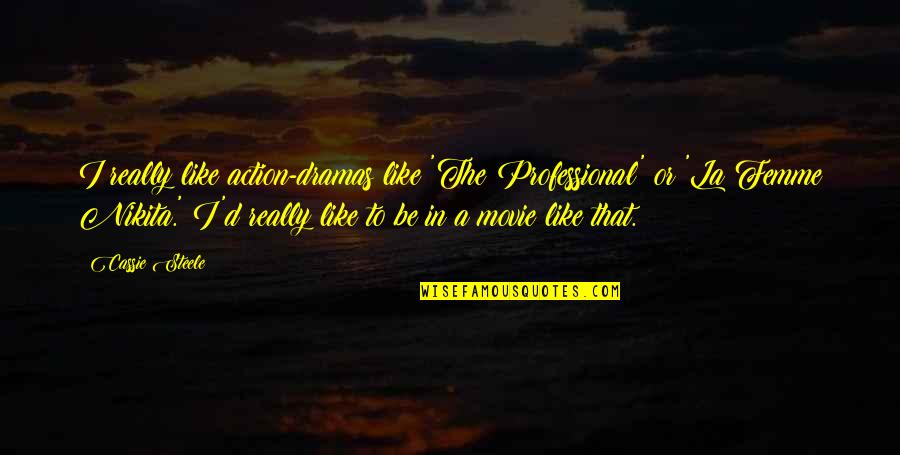 Dramas Quotes By Cassie Steele: I really like action-dramas like 'The Professional' or