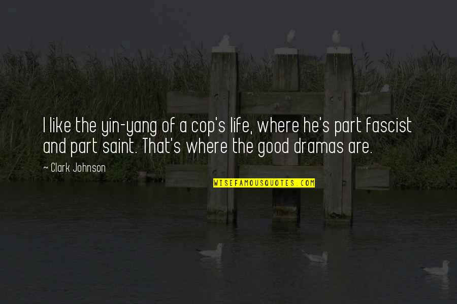Dramas Quotes By Clark Johnson: I like the yin-yang of a cop's life,