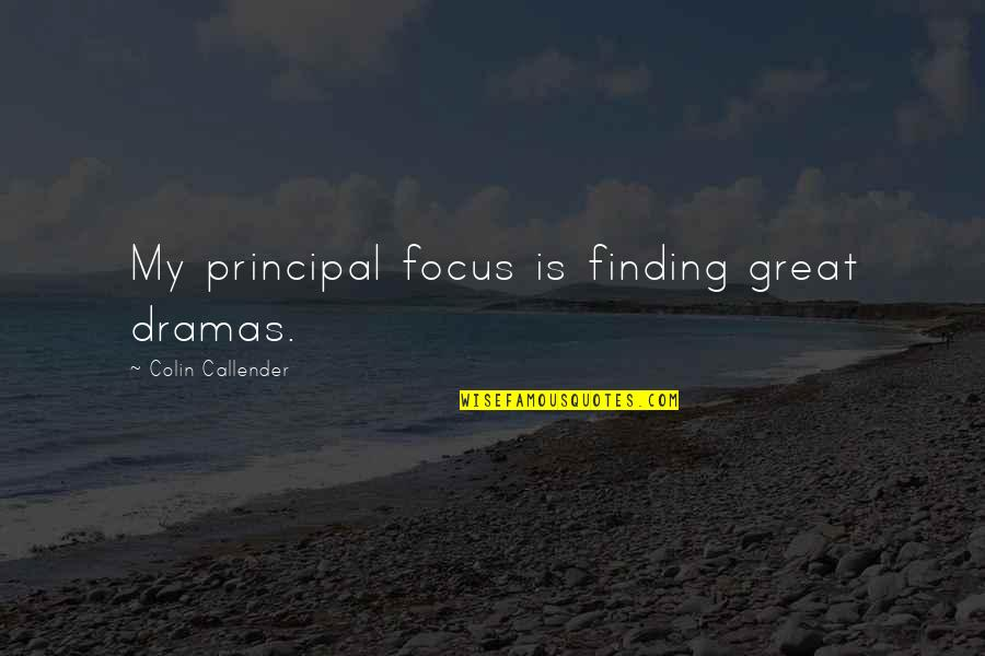 Dramas Quotes By Colin Callender: My principal focus is finding great dramas.