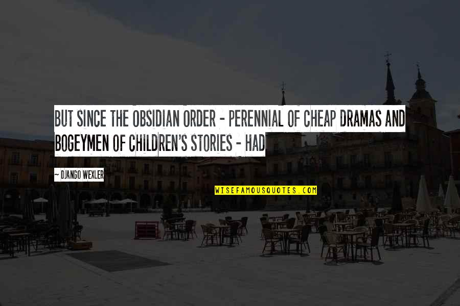 Dramas Quotes By Django Wexler: But since the Obsidian Order - perennial of