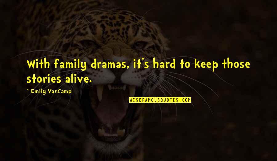 Dramas Quotes By Emily VanCamp: With family dramas, it's hard to keep those