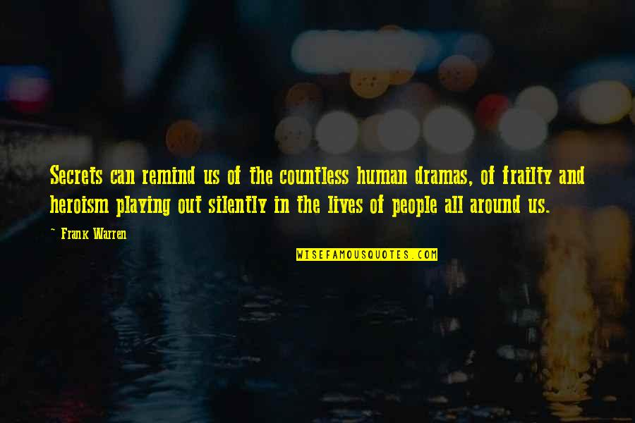 Dramas Quotes By Frank Warren: Secrets can remind us of the countless human