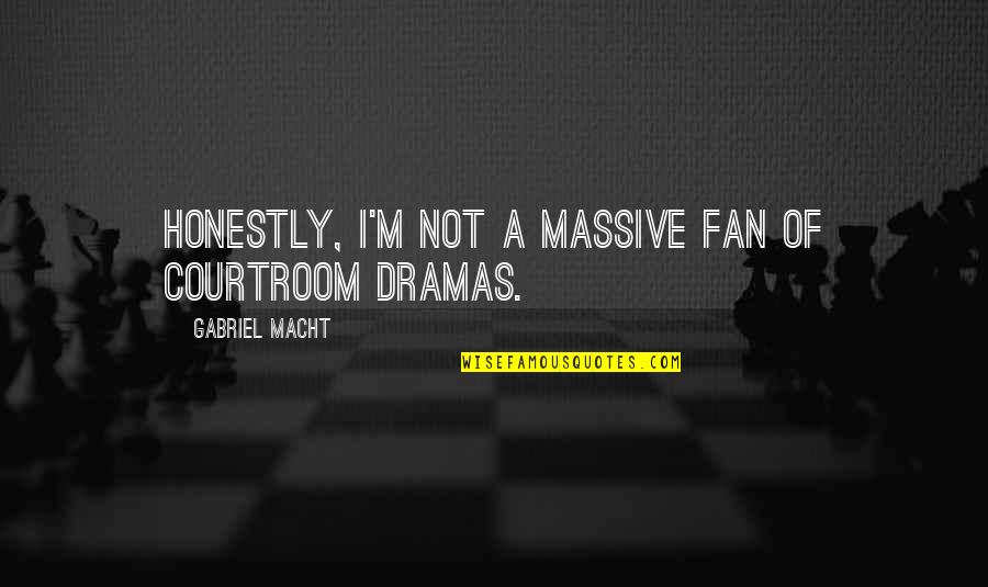 Dramas Quotes By Gabriel Macht: Honestly, I'm not a massive fan of courtroom