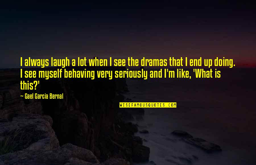 Dramas Quotes By Gael Garcia Bernal: I always laugh a lot when I see