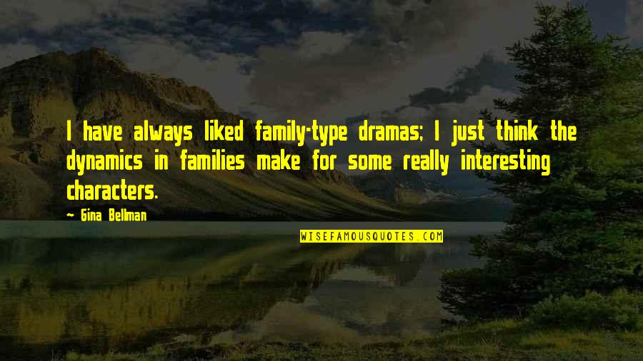 Dramas Quotes By Gina Bellman: I have always liked family-type dramas; I just