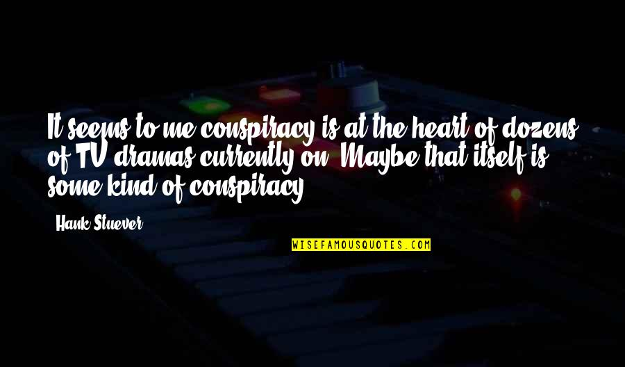 Dramas Quotes By Hank Stuever: It seems to me conspiracy is at the
