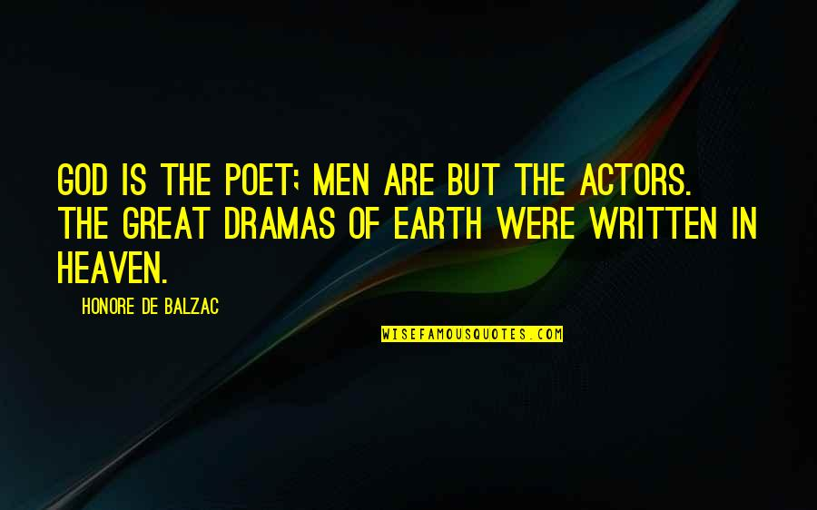 Dramas Quotes By Honore De Balzac: God is the poet; men are but the