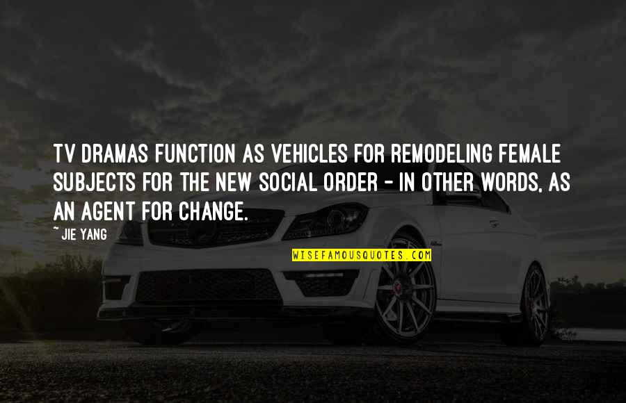 Dramas Quotes By Jie Yang: TV dramas function as vehicles for remodeling female