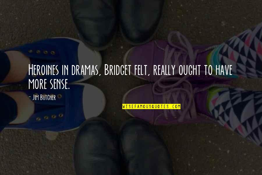 Dramas Quotes By Jim Butcher: Heroines in dramas, Bridget felt, really ought to