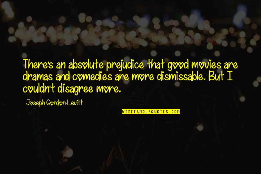 Dramas Quotes By Joseph Gordon-Levitt: There's an absolute prejudice that good movies are