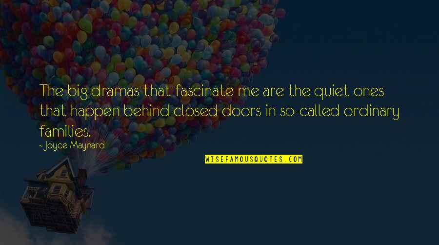 Dramas Quotes By Joyce Maynard: The big dramas that fascinate me are the