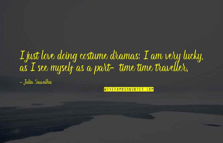 Dramas Quotes By Julia Sawalha: I just love doing costume dramas; I am