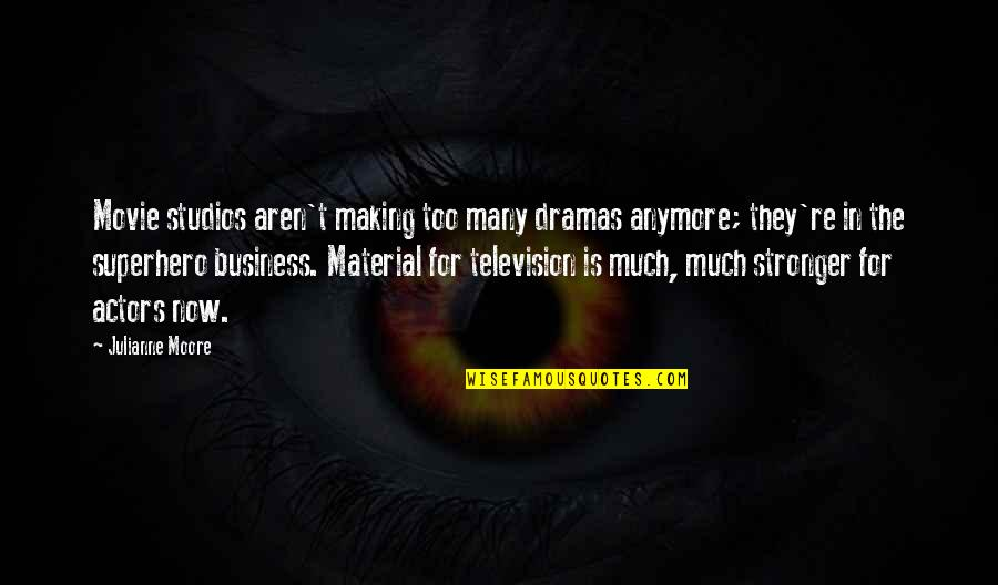 Dramas Quotes By Julianne Moore: Movie studios aren't making too many dramas anymore;
